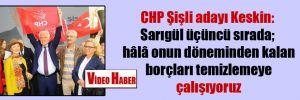 CHP Şişli adayı Keskin: Sarıgül üçüncü sırada; hâlâ onun döneminden kalan borçları temizlemeye çalışıyoruz