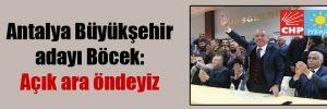 Antalya Büyükşehir adayı Böcek: Açık ara öndeyiz