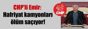 CHP'li Emir: Hafriyat kamyonları ölüm saçıyor!