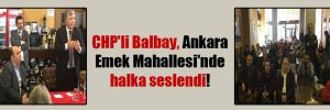 CHP'li Balbay, Ankara Emek Mahallesi'nde halka seslendi!