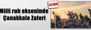 Milli ruh ekseninde Çanakkale Zaferi