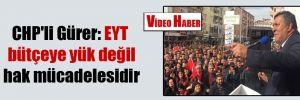 CHP'li Gürer: EYT bütçeye yük değil hak mücadelesidir