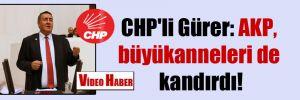 CHP'li Gürer: AKP, büyükanneleri de kandırdı!