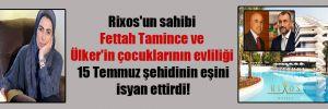 Rixos'un sahibi Fettah Tamince ve Ülker'in çocuklarının evliliği 15 Temmuz şehidinin eşini isyan ettirdi!