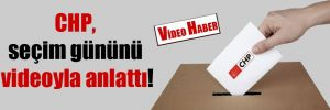 CHP, seçim gününü videoyla anlattı!
