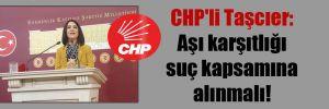CHP'li Taşcıer: Aşı karşıtlığı suç kapsamına alınmalı!