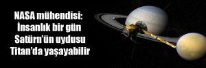 NASA mühendisi: İnsanlık bir gün Satürn'ün uydusu Titan'da yaşayabilir