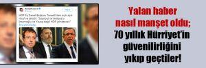Yalan haber nasıl manşet oldu; 70 yıllık Hürriyet'in güvenilirliğini yıkıp geçtiler!