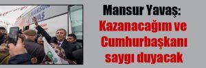 Mansur Yavaş: Kazanacağım ve Cumhurbaşkanı saygı duyacak