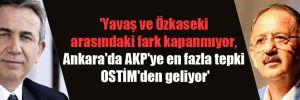 'Yavaş ve Özkaseki arasındaki fark kapanmıyor, Ankara'da AKP'ye en fazla tepki OSTİM'den geliyor'