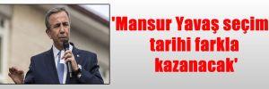 'Mansur Yavaş seçimi tarihi farkla kazanacak'