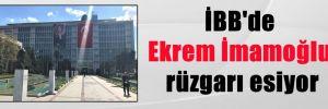 İBB'de Ekrem İmamoğlu rüzgarı esiyor