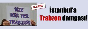 İstanbul'a Trabzon damgası!