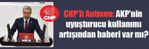 CHP'li Antmen: AKP'nin uyuşturucu kullanımı artışından haberi var mı?