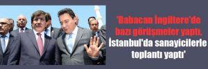 'Babacan İngiltere'de bazı görüşmeler yaptı, İstanbul'da sanayicilerle toplantı yaptı'