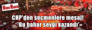 CHP'den seçmenlere mesaj! 'Bu bahar sevgi kazandı'
