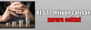 BES 12 milyon çalışanı zarara soktu!