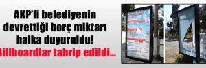 AKP'li belediyenin devrettiği borç miktarı halka duyuruldu! Billboardlar tahrip edildi…