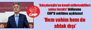 'Kılıçdaroğlu'nu kendi milletvekilleri yalnız bıraktı' iddiasına CHP'li vekilden açıklama!