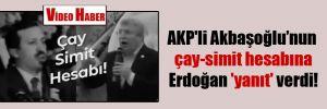 AKP'li Akbaşoğlu'nun çay-simit hesabına Erdoğan 'yanıt' verdi!