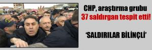 CHP, araştırma grubu 37 saldırgan tespit etti!