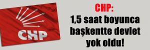 CHP: 1,5 saat boyunca başkentte devlet yok oldu!