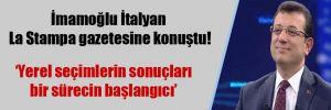 İmamoğlu İtalyan La Stampa gazetesine konuştu!
