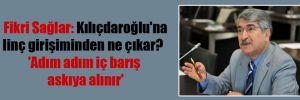 Fikri Sağlar: Kılıçdaroğlu'na linç girişiminden ne çıkar?  'Adım adım iç barış askıya alınır'