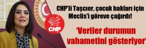 CHP'li Taşcıer, çocuk hakları için Meclis'i göreve çağırdı!