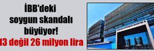 İBB'deki soygun skandalı büyüyor! 13 değil 26 milyon lira