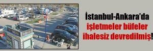 İstanbul-Ankara'da işletmeler büfeler ihalesiz devredilmiş!