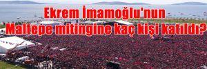 Ekrem İmamoğlu'nun Maltepe mitingine kaç kişi katıldı?