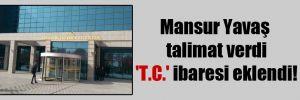 Mansur Yavaş talimat verdi 'T.C.' ibaresi eklendi!