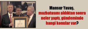 Mansur Yavaş, mazbatasını aldıktan sonra neler yaptı, gündeminde hangi konular var?