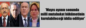 'Mayıs ayının sonunda milli mutabakat hükümetinin kurulabileceği iddia ediliyor'