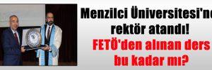 Menzilci Üniversitesi'ne rektör atandı! FETÖ'den alınan ders bu kadar mı?