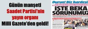 Günün manşeti Saadet Partisi'nin yayın organı Milli Gazete'den geldi!