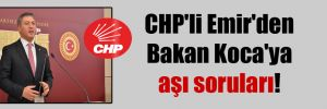 CHP'li Emir'den Bakan Koca'ya aşı soruları!