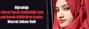 Uğradığı cinsel tacizi bildirdiği için yakılarak öldürülen kadın: Nusrat Jahan Rafi