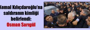 Kemal Kılıçdaroğlu'na saldıranın kimliği belirlendi: Osman Sarıgül