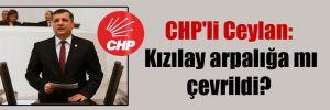 CHP'li Ceylan: Kızılay arpalığa mı çevrildi?