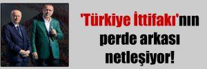 'Türkiye İttifakı'nın perde arkası netleşiyor!