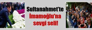 Sultanahmet'te İmamoğlu'na sevgi seli!