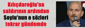 Kılıçdaroğlu'na saldırının ardından Soylu'nun o sözleri tekrar gündemde