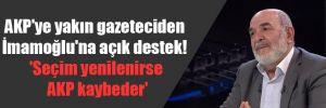 AKP'ye yakın gazeteciden İmamoğlu'na açık destek! 'Seçim yenilenirse AKP kaybeder'
