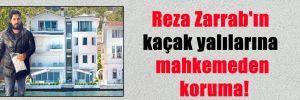 Reza Zarrab'ın kaçak yalılarına mahkemeden koruma!