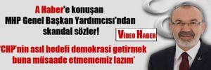 A Haber'e konuşan MHP Genel Başkan Yardımcısı'ndan skandal sözler!