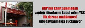 AKP'nin kanıt sunmadan yaptığı itirazlarını kabul eden YSK, 'ilk derece mahkemesi' gibi davranmakla suçlanıyor