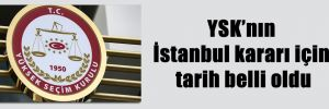 YSK'nın İstanbul kararı için tarih belli oldu