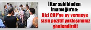 İftar sahibinden İmamoğlu'na: Bizi CHP'ye oy vermeye sizin pozitif yaklaşımınız yönlendirdi!